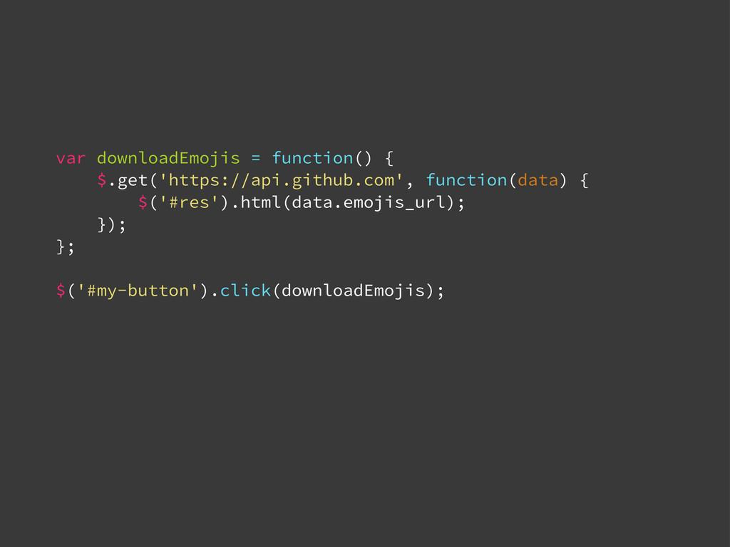 var downloadEmojis = function() { $.get('https:...