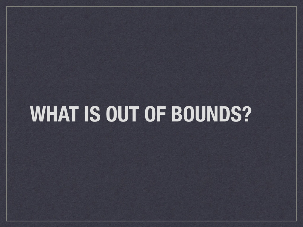 WHAT IS OUT OF BOUNDS?