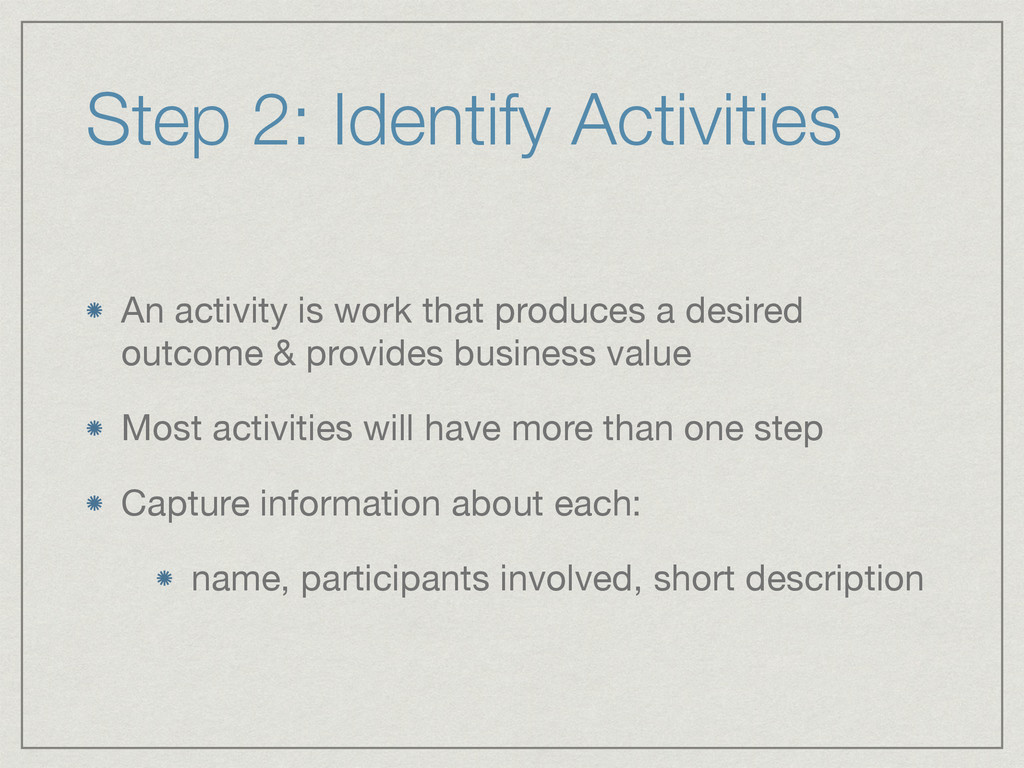 Step 2: Identify Activities An activity is work...