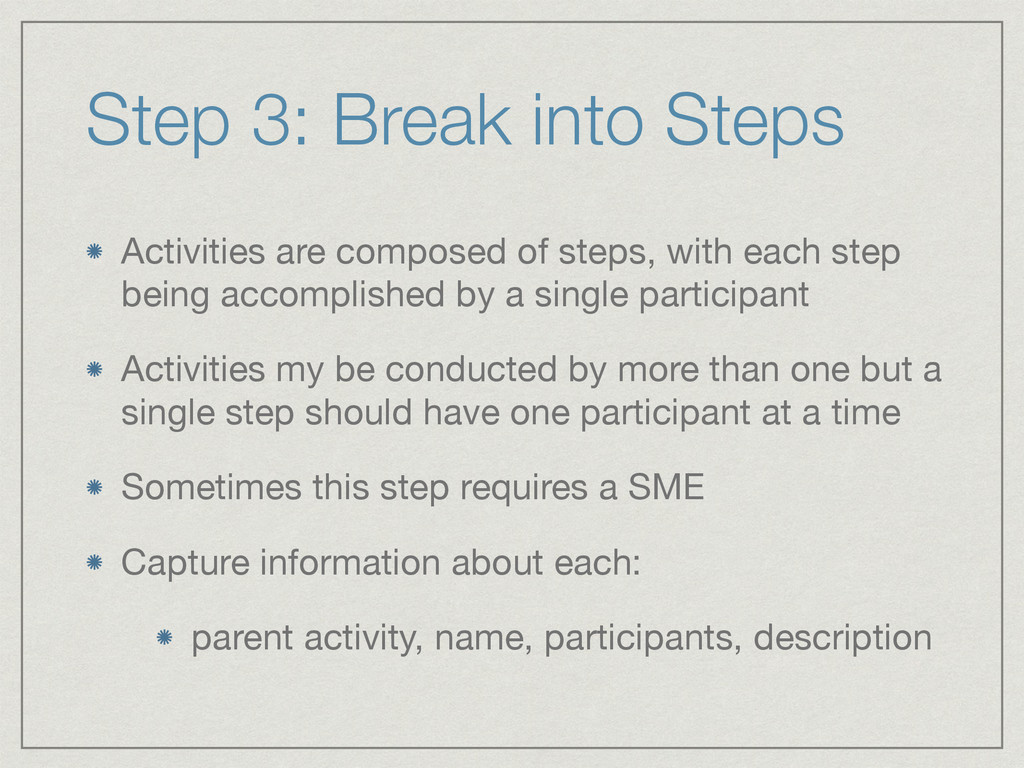 Step 3: Break into Steps Activities are compose...