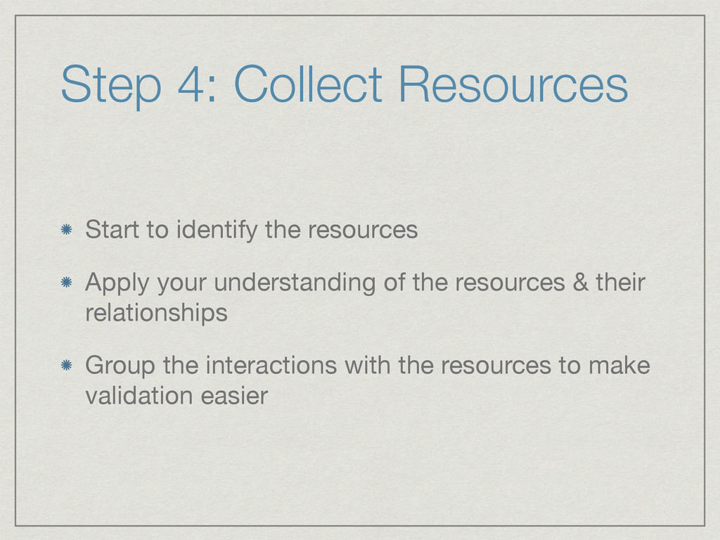 Step 4: Collect Resources Start to identify the...