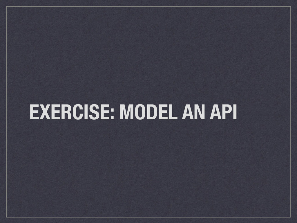 EXERCISE: MODEL AN API