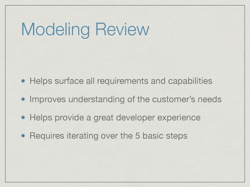 Modeling Review Helps surface all requirements ...
