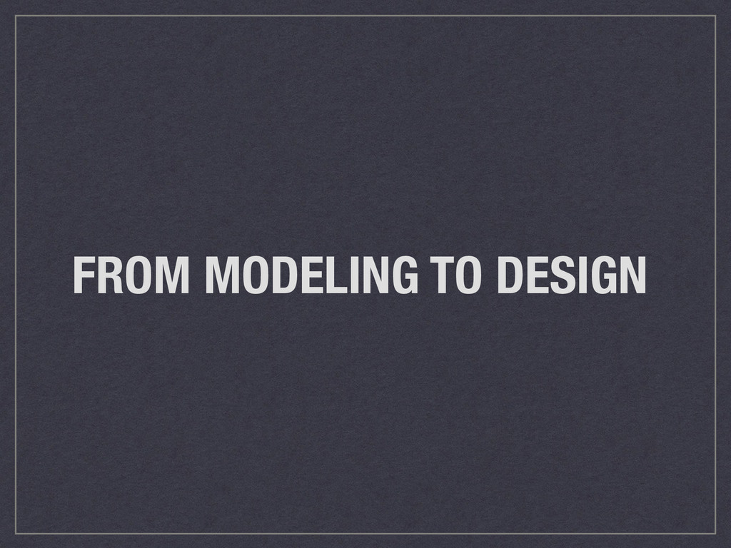 FROM MODELING TO DESIGN