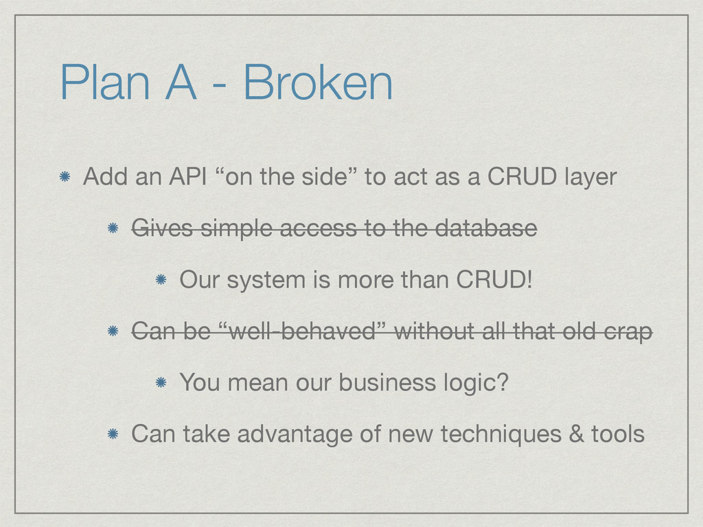 "Plan A - Broken Add an API ""on the side"" to act..."