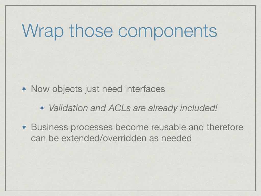 Wrap those components Now objects just need int...