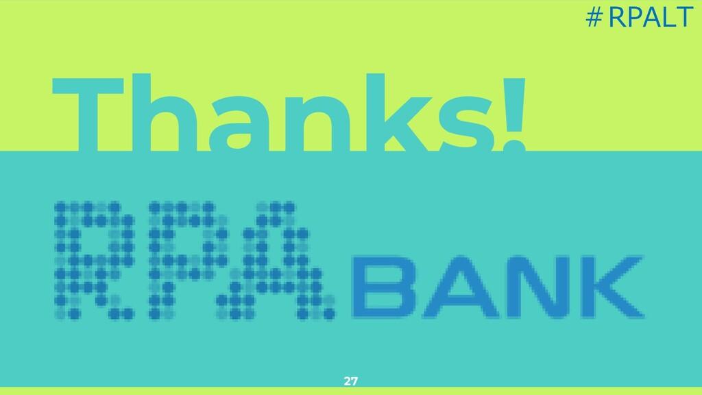 Thanks! 27 #RPALT