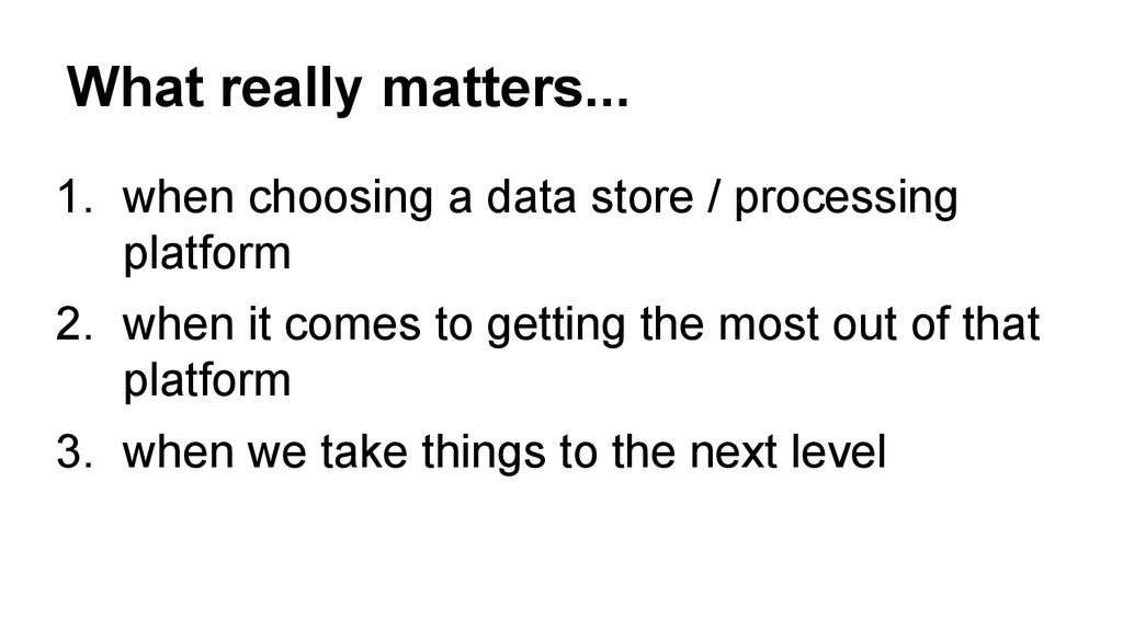 1. when choosing a data store / processing plat...