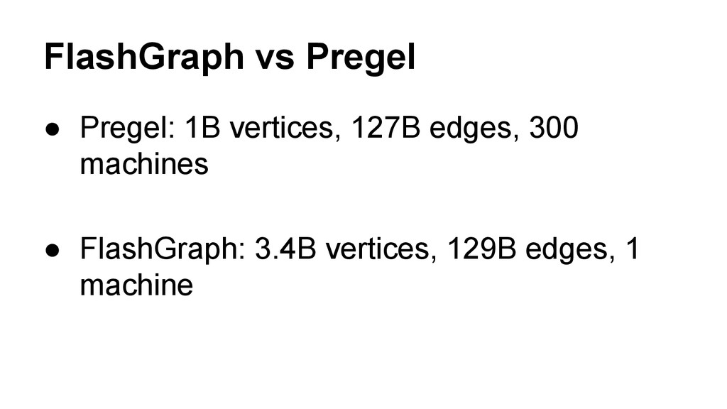FlashGraph vs Pregel ● Pregel: 1B vertices, 127...