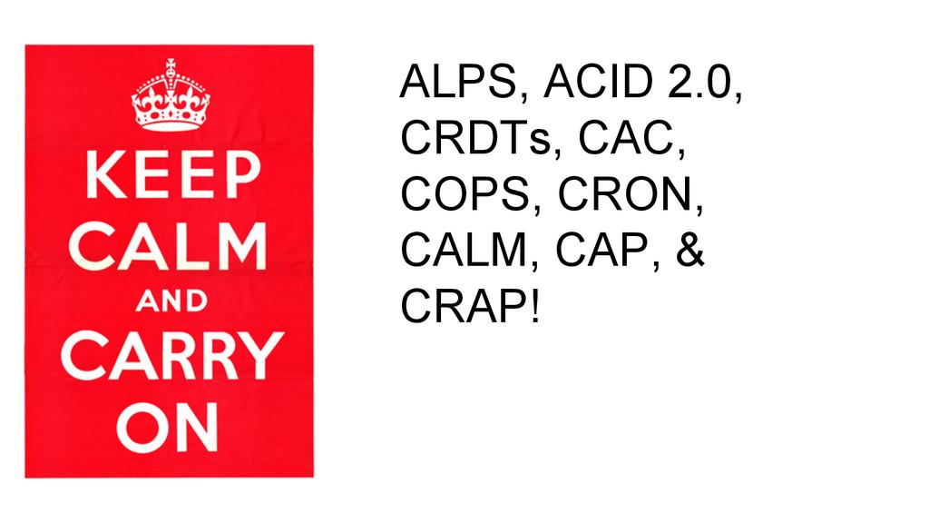 ALPS, ACID 2.0, CRDTs, CAC, COPS, CRON, CALM, C...