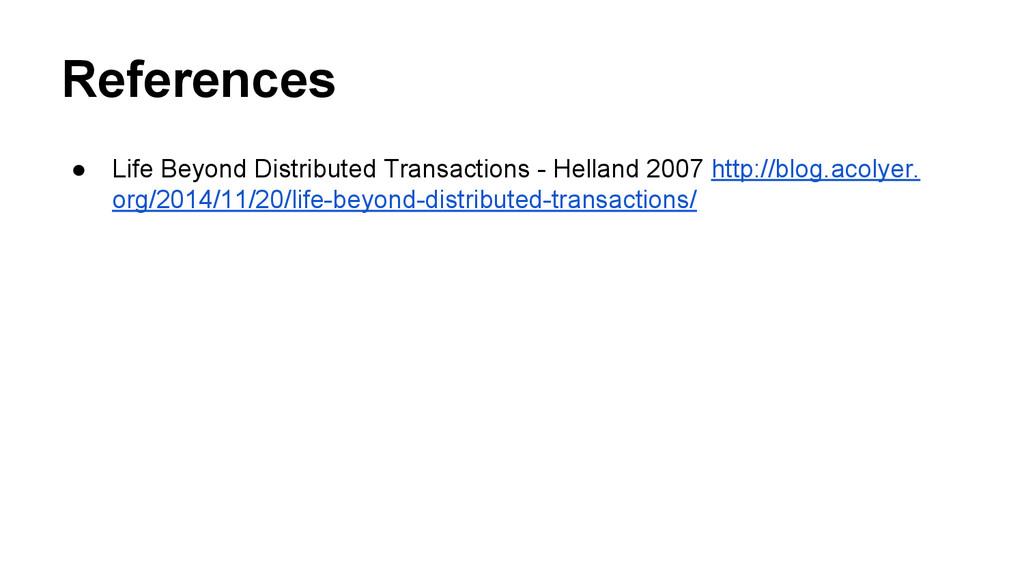 References ● Life Beyond Distributed Transactio...