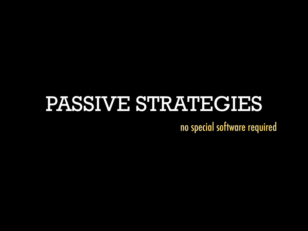 PASSIVE STRATEGIES no special software required