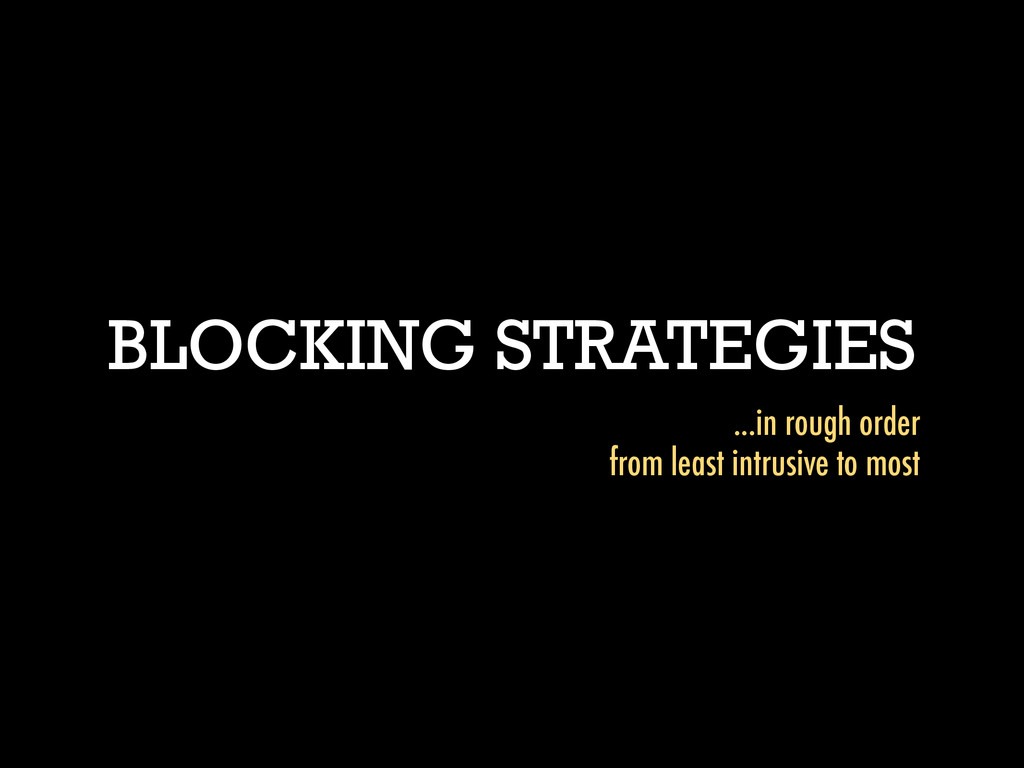 BLOCKING STRATEGIES ...in rough order from leas...