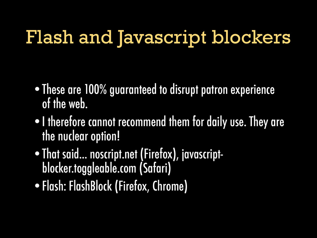 Flash and Javascript blockers •These are 100% g...