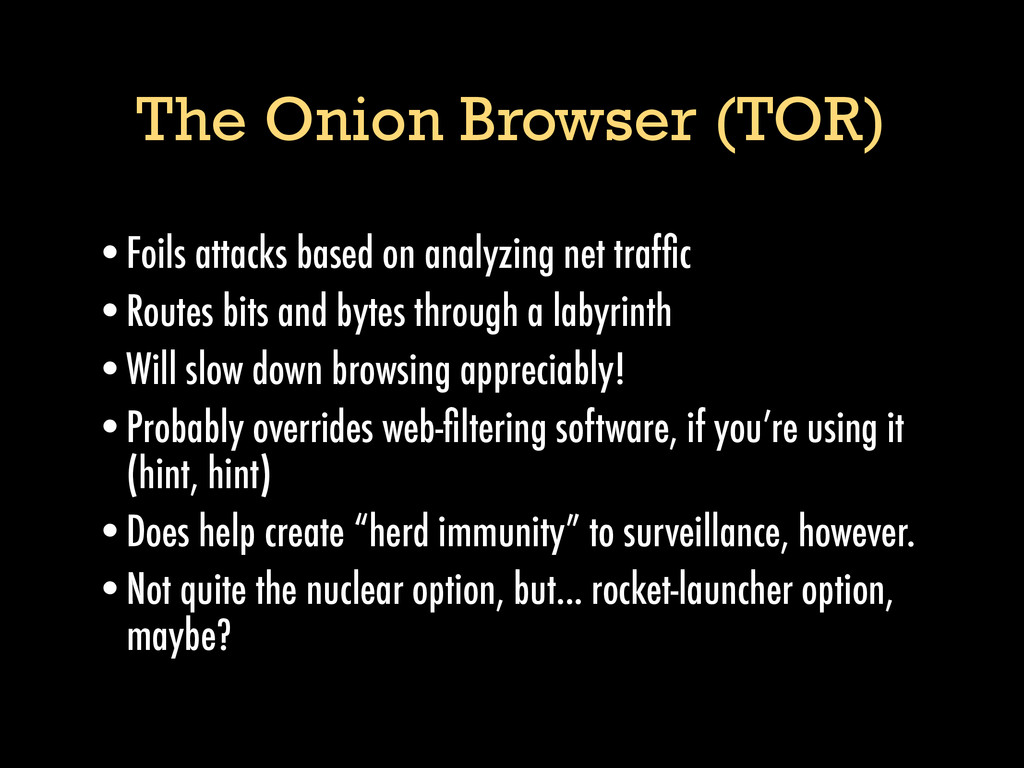 The Onion Browser (TOR) •Foils attacks based on...