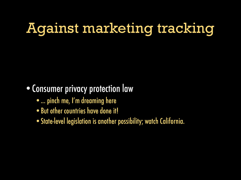 Against marketing tracking •Consumer privacy pr...
