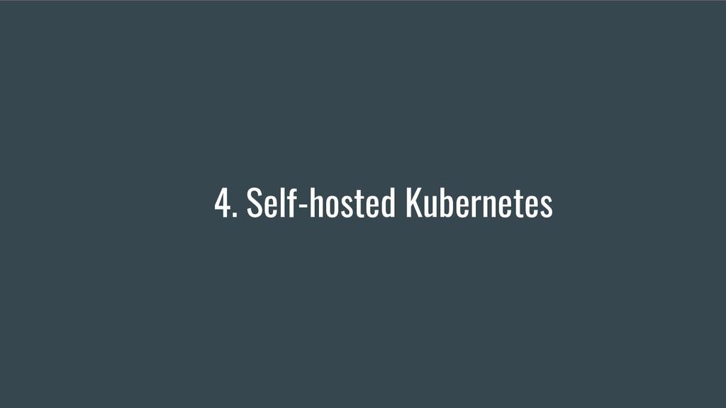 4. Self-hosted Kubernetes