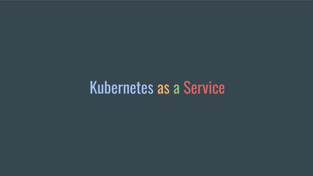Kubernetes as a Service