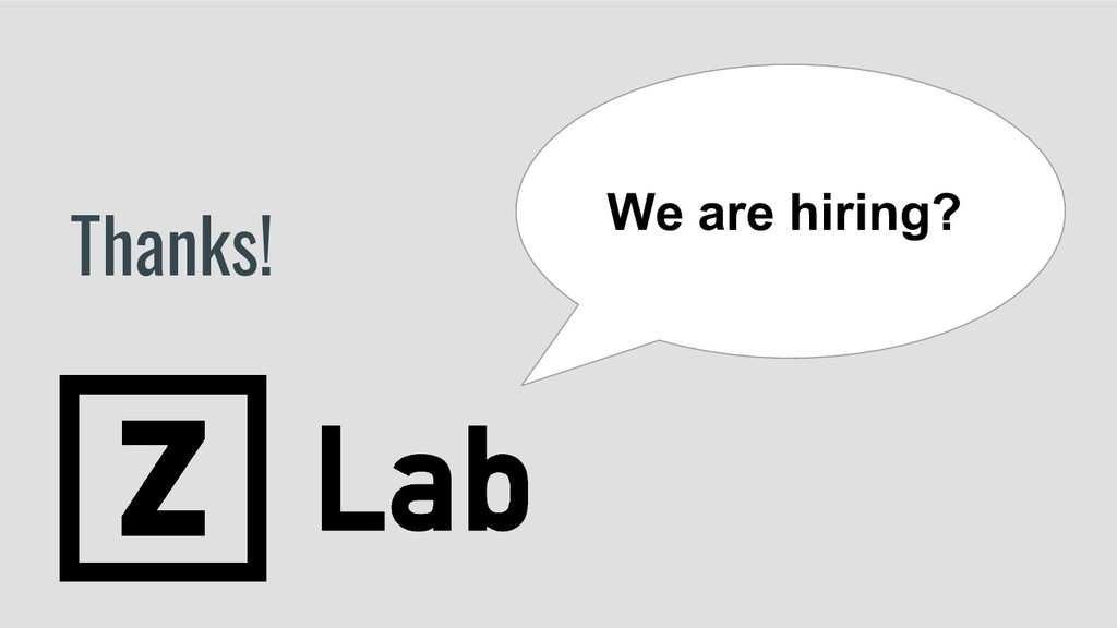 Thanks! We are hiring?