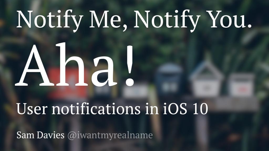 Notify Me, Notify You. Aha! User notifications ...