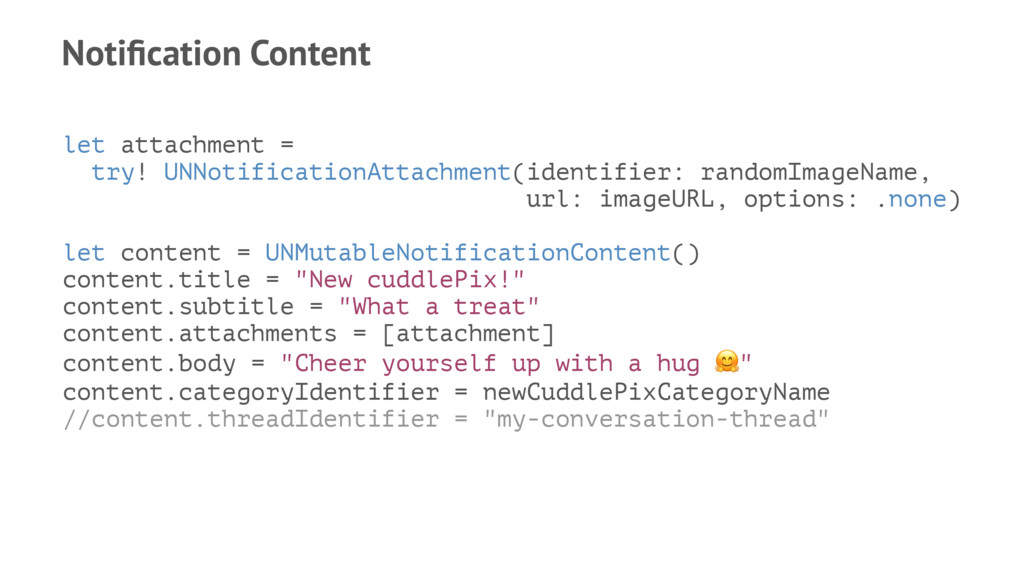 Notification Content let attachment = try! UNNot...