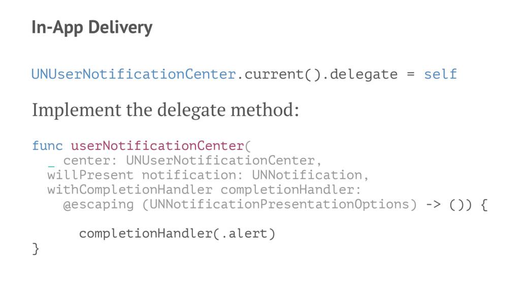 In-App Delivery UNUserNotificationCenter.curren...