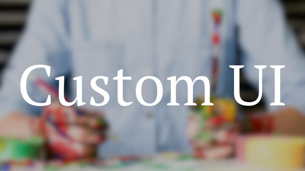 Custom UI
