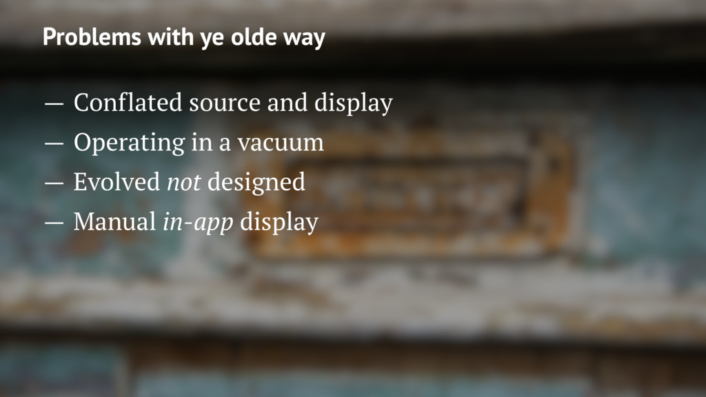 Problems with ye olde way — Conflated source an...
