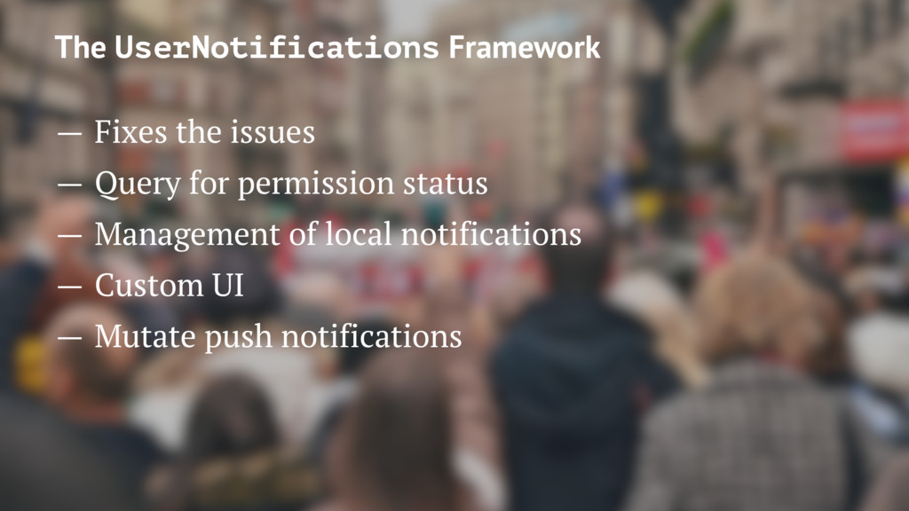 The UserNotifications Framework — Fixes the iss...