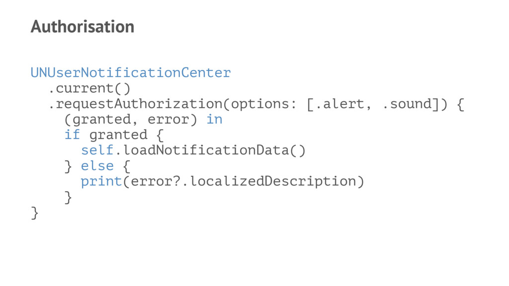 Authorisation UNUserNotificationCenter .current...