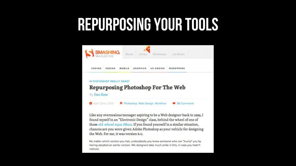 Repurposing your tools