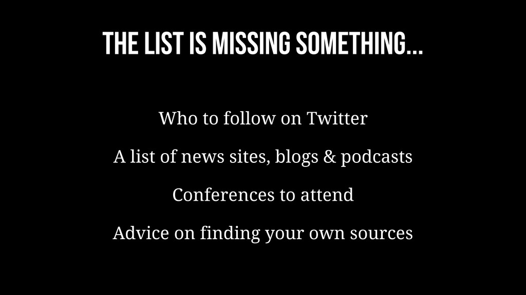 The list is missing something... Who to follow ...