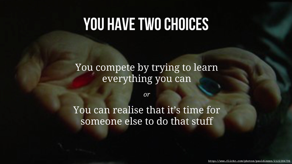 You have two choices You compete by trying to l...