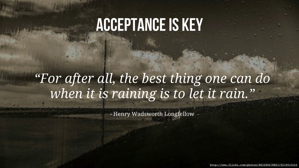 "acceptance is key ""For after all, the best thin..."
