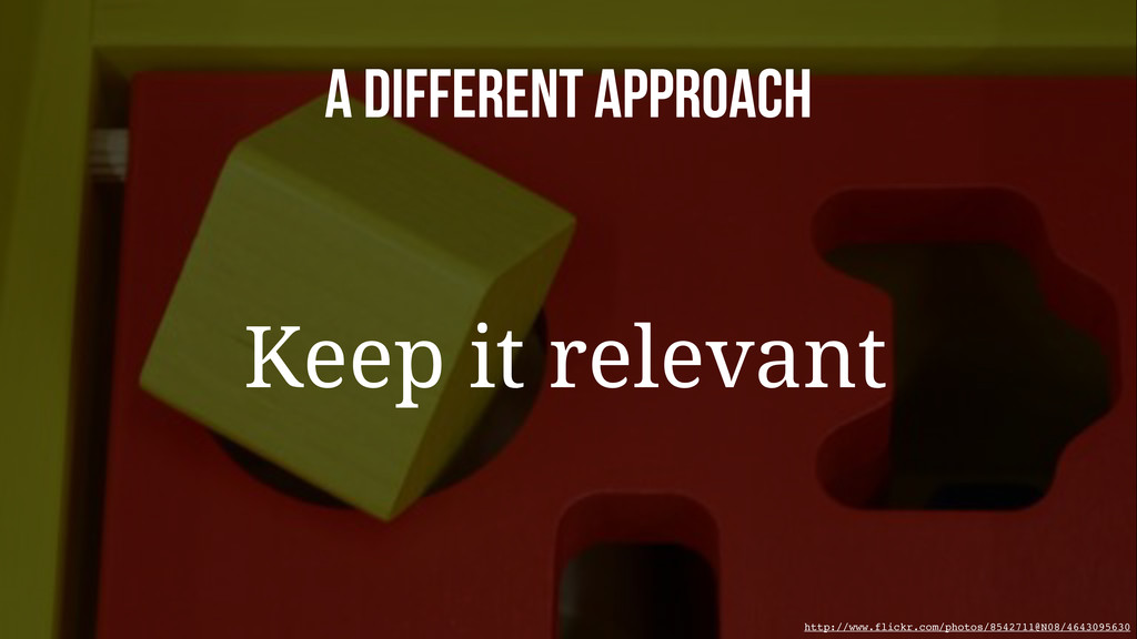 A Different approach Keep it relevant http://ww...