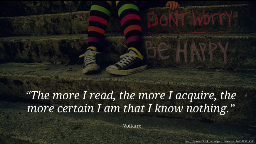 """The more I read, the more I acquire, the more ..."