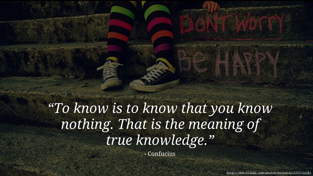 """To know is to know that you know nothing. That..."