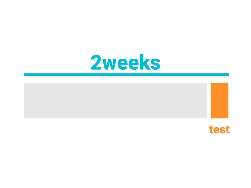 2weeks test