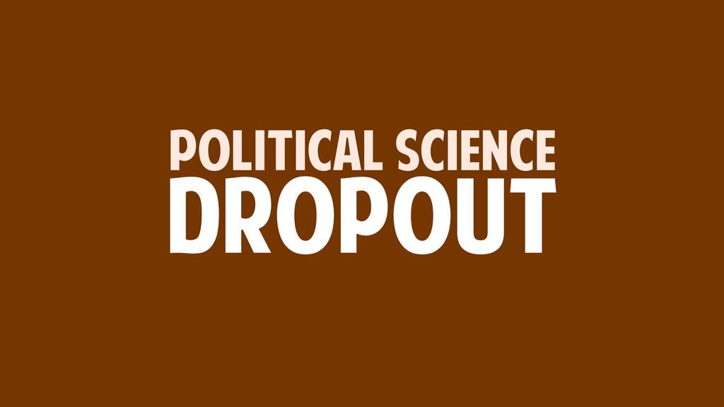 POLITICAL SCIENCE DROPOUT