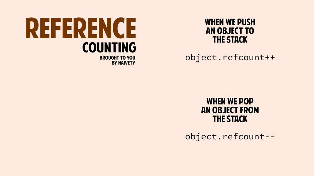 REFERENCE COUNTING object.refcount++ WHEN WE PU...