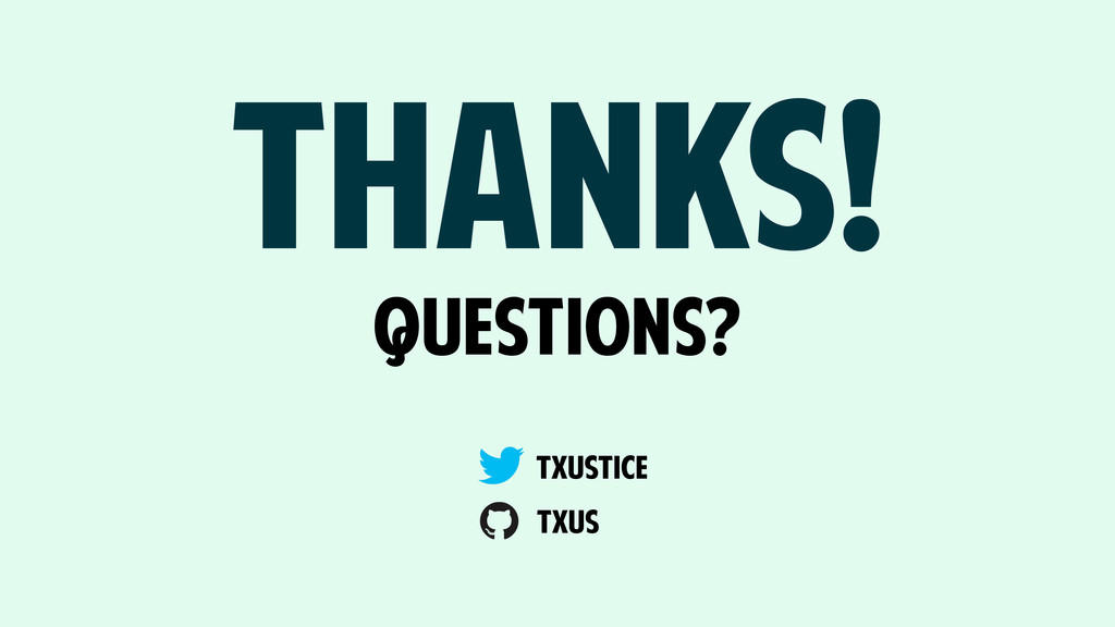 THANKS! txustice txus QUESTIONS?