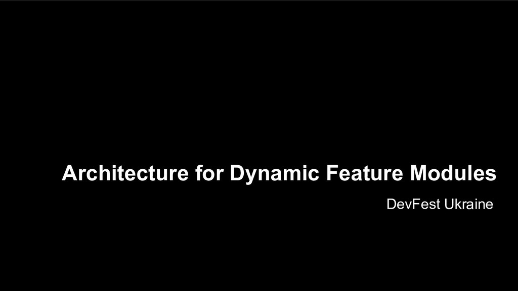 Architecture for Dynamic Feature Modules DevFes...
