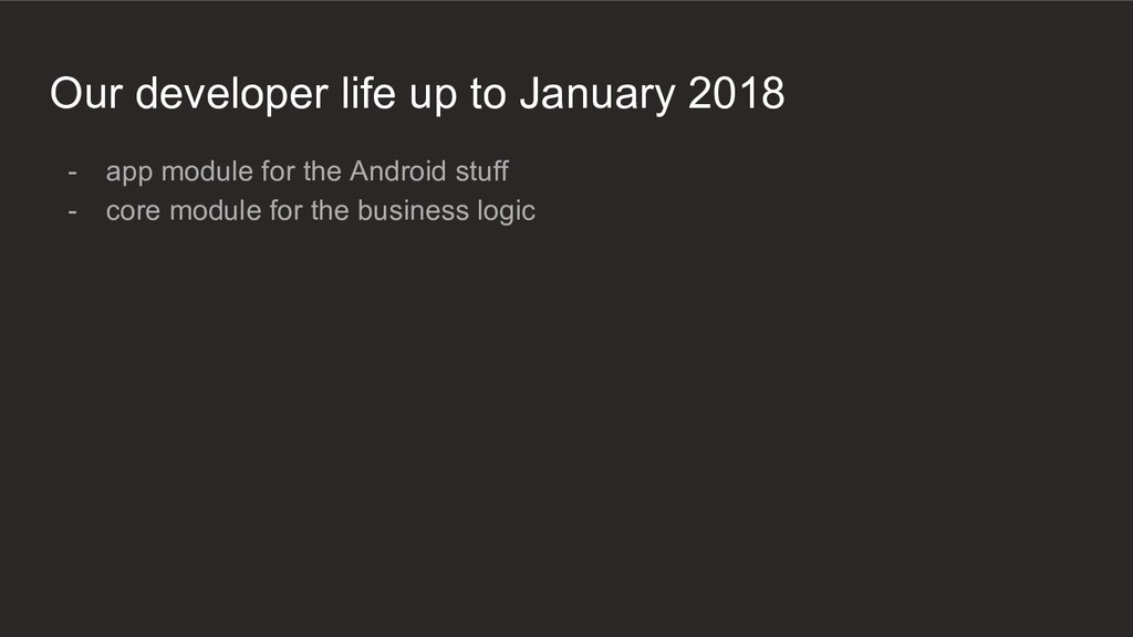 Our developer life up to January 2018 - app mod...