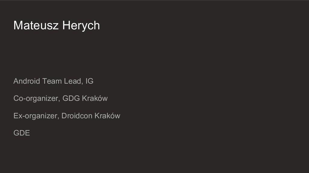 Mateusz Herych Android Team Lead, IG Co-organiz...