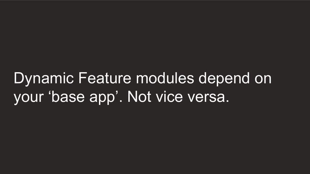 Dynamic Feature modules depend on your 'base ap...