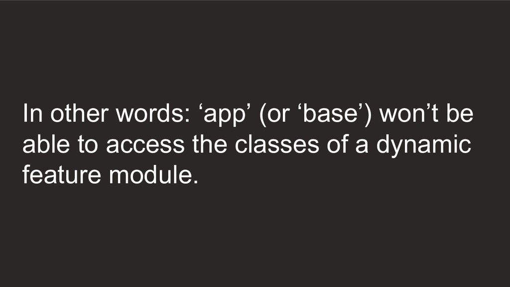 In other words: 'app' (or 'base') won't be able...
