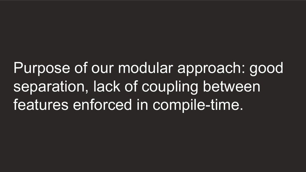 Purpose of our modular approach: good separatio...