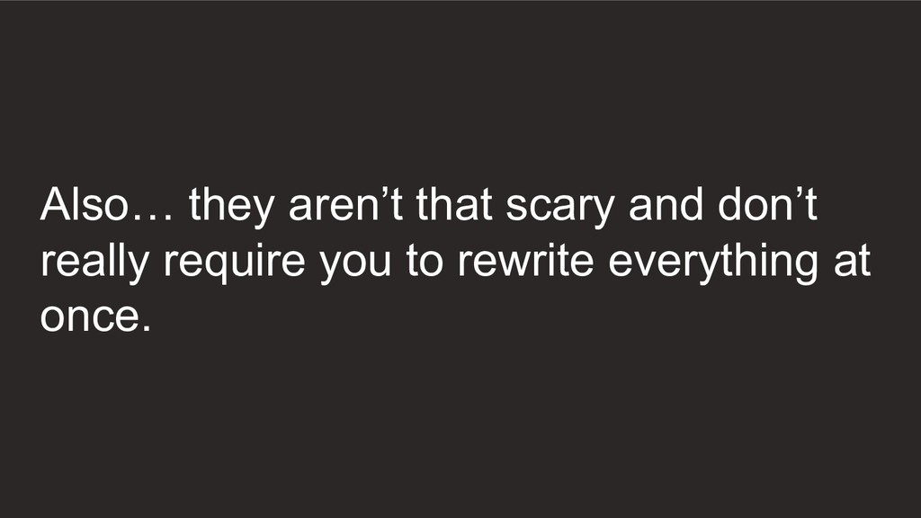 Also… they aren't that scary and don't really r...