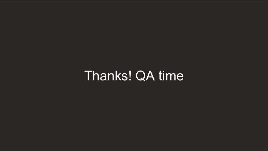 Thanks! QA time