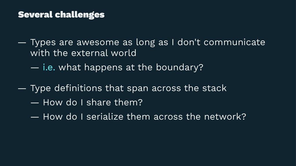 Several challenges — Types are awesome as long ...